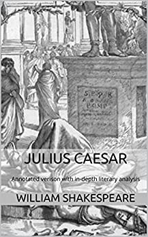 literary analysis julius caesar An analysis by act and scene of every important event in julius caesar and time   who pronounce over his body the great interpretation of his character, and in.
