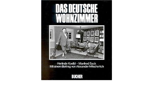 Das Deutsche Wohnzimmer Herlind Koelbl Alexander Mitscherlich Manfred Sack 9783765812613 Amazon Books
