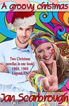 A Groovy Christmas: A Legendary Christmas Past (The Winchesters of Legend, TN Book 3) by [Scarbrough, Jan]