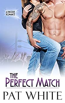 The Perfect Match (Ringside Romance series Book 1) by [White, Pat]