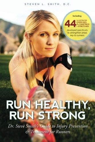 Run Healthy, Run Strong: Dr. Steve Smith's guide to injury prevention and treatment for runners pdf epub