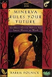 Minerva Rules Your Future: Goddess-Given Advice for Smart Moves at Work