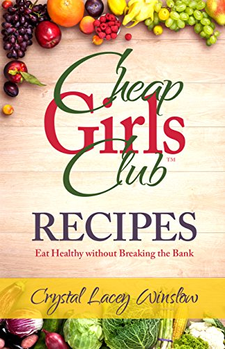 Cheap Girls Club - Recipes (Cheap Girls Club) by Crystal Lacey Winslow