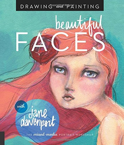 Drawing and Painting Beautiful Faces: A Mixed-Media Portrait Workshop [Jane Davenport] (Tapa Blanda)