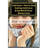 Cold Sore/Fever Blister Natural Treatments and Home Remedies. Vol II1st hand knowledge how to overcome and fight fever blisters and codesores.Cold sores, fever blisters, or whatever you want to call them, are really all the same thing.  You have an e...
