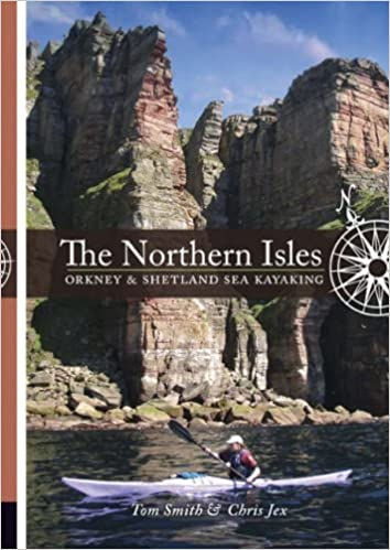 Book The Northern Isles: Orkney and Shetland Sea Kayaking by Tom Smith (2007-03-16)