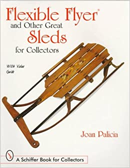 Flexible Flyer And Other Great Sleds For Collectors Schiffer Book