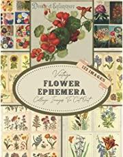 Vintage Flower Ephemera : Collage Images To Cut Out: 132 Copyright-Free Botanical Illustrations of Floral Garden Ephemera for Junk Journals, Scrapbooking, Decoupage, Collages, Card Making & Mixed Media Arts and Crafts