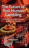 The Future of Post-Human Gambling, Peter Baofu, 1907343342