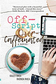 Off-Script & Over-Caffeinated: A Novel by [Rhea, Kaley, Rhea, Rhonda]