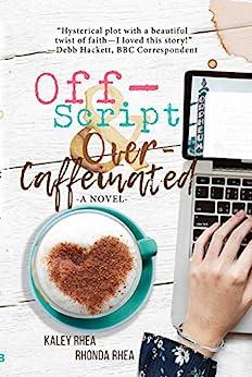 Off-Script & Over-Caffeinated: A Novel by [Rhea, Kaley, Rhea, Rhonda]