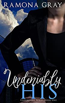 Undeniably His (Undeniable Series Book 1) by [Gray, Ramona]