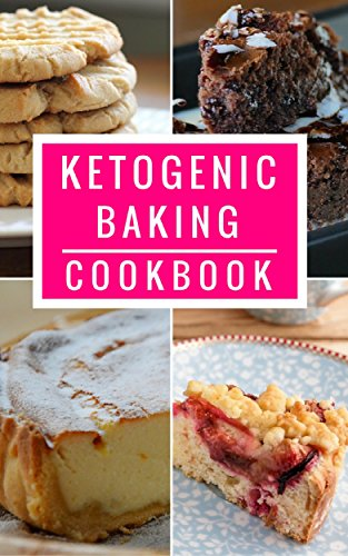Ketogenic Baking Cookbook: Delicious Ketogenic Bread And Baking Recipes For Helping You Lose Weight! (Ketogenic Dessert Recipes Book 1) by Lisa Bates