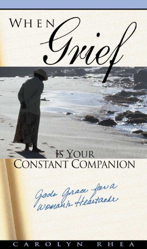 When Grief Is Your Constant Companion: God's Grace for a Woman's Heartache