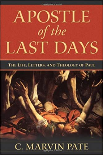 Apostle Of The Last Days The Life Letters And Theology Of Paul C
