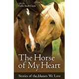 Horse of My Heart, The: Stories of the Horses We Love