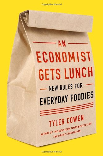 Image of An Economist Gets Lunch: New Rules for Everyday Foodies