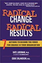 Radical Change, Radical Results: 7 Actions to Become the Force for Change in Your Organization