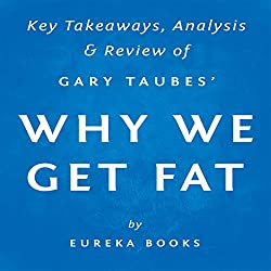 Why We Get Fat and What to Do About It, by Gary Taubes
