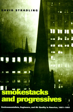 Smokestacks and Progressives: Environmentalists, Engineers, and Air Quality in America, 1881--1951