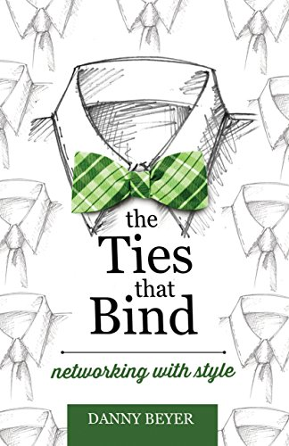Amazon the ties that bind networking with style ebook danny the ties that bind networking with style by beyer danny fandeluxe Document
