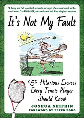 1349de429 It's Not My Fault: 150 Hilarious Excuses Every Tennis Player Should Know:  Joshua Shifrin, Peter Bodo: 9781510730533: Amazon.com: Books