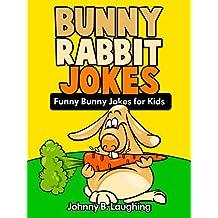 Jokes for Kids: Funny Bunny and Rabbit Jokes for Kids: Funny and Hilarious Rabbit Jokes for Kids (Funny Jokes for Kids)