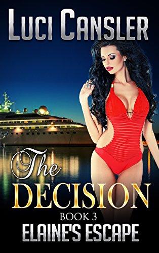 The Decision: Elaine's Escape Book 3: Billionaire Erotic Romance