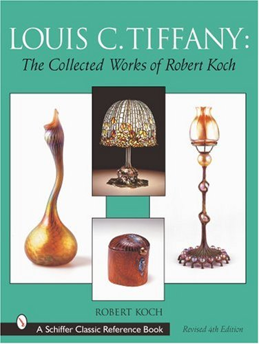 Louis C. Tiffany: The Collected Works of Robert Koch (Schiffer Classic Reference Book)
