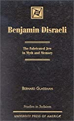 Benjamin Disraeli: The Fabricated Jew in Myth and Memory (Studies in Judaism)