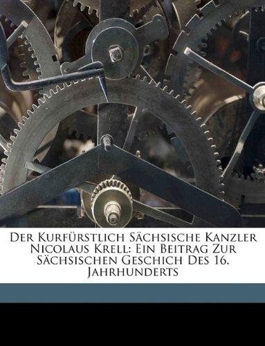 Read Online Der kurfürstlich sächsische Kanzler Dr. Nicolaus Krell. Erster Band. (German Edition) pdf epub