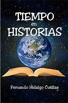Tiempo en historias: Cuentos y fábulas para jóvenes y adultos (Spanish Edition) by [Cutillas, Fernando Hidalgo]