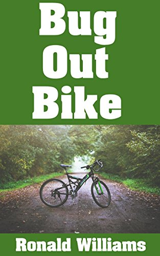 Bug Out Bike: The Ultimate Beginner's Survival Guide On How To Select and Modify A Bicycle For Bugging Out During Disaster by [Williams, Ronald]