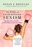 The Rise of Enlightened Sexism: How Pop Culture Took Us from Girl Power to Girls Gone Wild