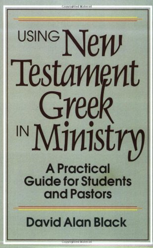Using New Testament Greek in Ministry: A Practical Guide for Students and Pastors by Brand: Baker Academic