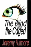 Blind and the Caged, Jeremy Fulmore, 0595747833