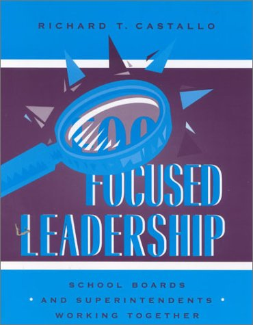 Focused Leadership: School Boards and Superintendents Working Together