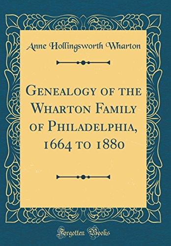 Genealogy of the Wharton Family of Philadelphia, 1664 to 1880 (Classic Reprint)