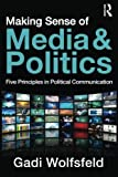 img - for Making Sense of Media and Politics: Five Principles in Political Communication by Wolfsfeld, Gadi(February 12, 2011) Paperback book / textbook / text book