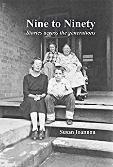 Nine to Ninety: Stories across the generations by [Ioannou, Susan]