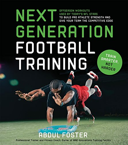 (Next Generation Football Training: Off-Season Workouts Used by Today's NFL Stars to Build Pro Athlete Strength and Give Your Team the Competitive)