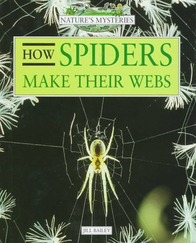 How Spiders Make Their Webs (Nature's Mysteries) by Jill Bailey (1996-09-01)