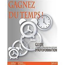 GAGNEZ DU TEMPS !: Guide d'autoformation 7 lois 21 exercices pour réussir (Collection plus efficace et plus heureux) (French Edition)