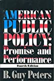 American Public Policy : Promise and Performance, Peters, B. Guy, 1566430240