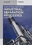 Industrial Separation Processes : Fundamentals, de Haan, André B. and Bosch, Hans, 3110306697