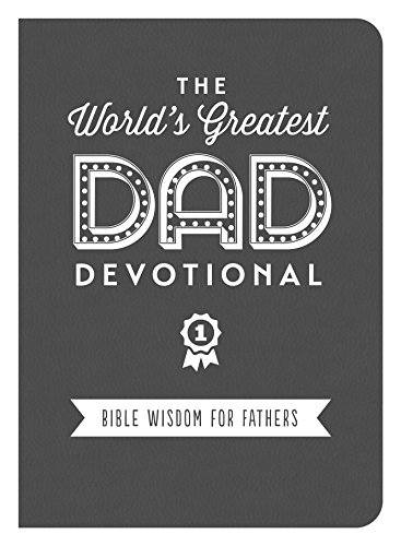 The World's Greatest Dad Devotional: Bible Wisdom for Fathers