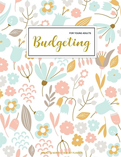 Budgeting For Young Adults: Finance Monthly & Weekly Budget Planner Expense Tracker Bill Organizer Journal Notebook | Budget Planning |   Budget ... Cover (Expense And Income Tracker) (Volume 1)