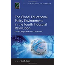 The Global Educational Policy Environment in the Fourth Industrial Revolution: Gated, Regulated and Governed (...