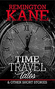 Time Travel Tales & Other Short Stories by [Kane, Remington]