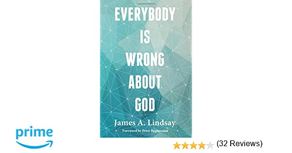 Everybody Is Wrong About God: James A. Lindsay, Peter Boghossian: 9781634310369: Amazon.com: Books
